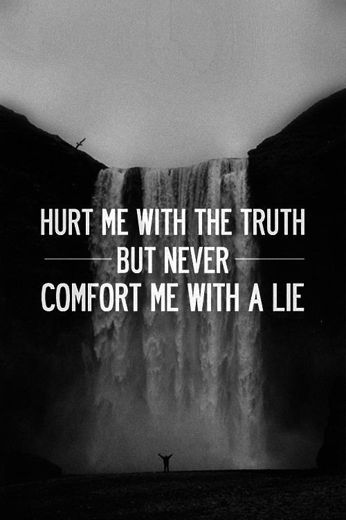 Hurt me with the truth. But never comfort me with a lie Picture Quote #2