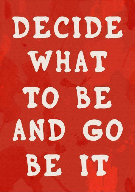 Decide what to be and go be it Picture Quote #1