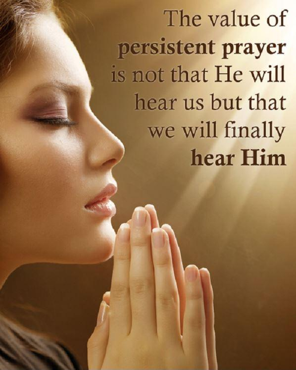 The value of persistent prayer is not that He will hear us but that we will finally hear Him Picture Quote #1