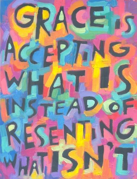 Grace is accepting what is, instead of resenting what isn't Picture Quote #1