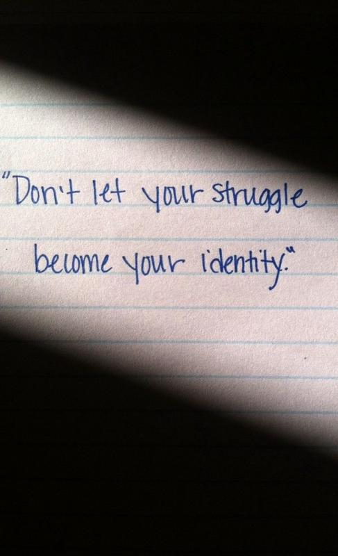 Don't let your struggle become your identity Picture Quote #1