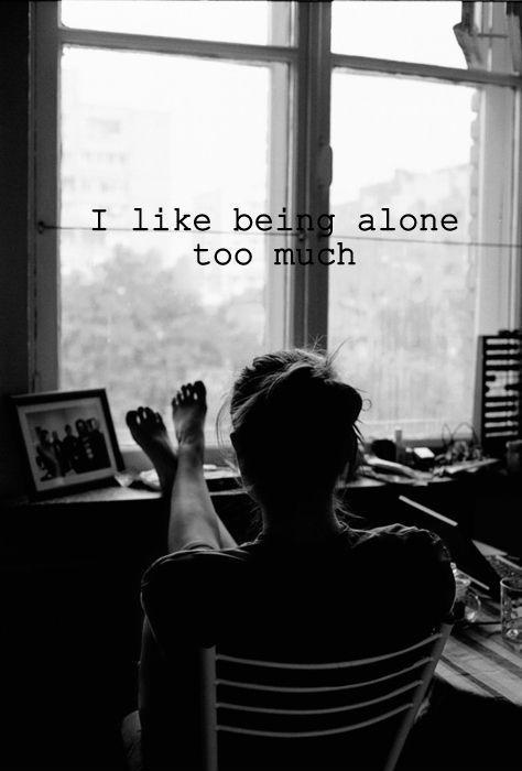 I like being alone too much Picture Quote #1