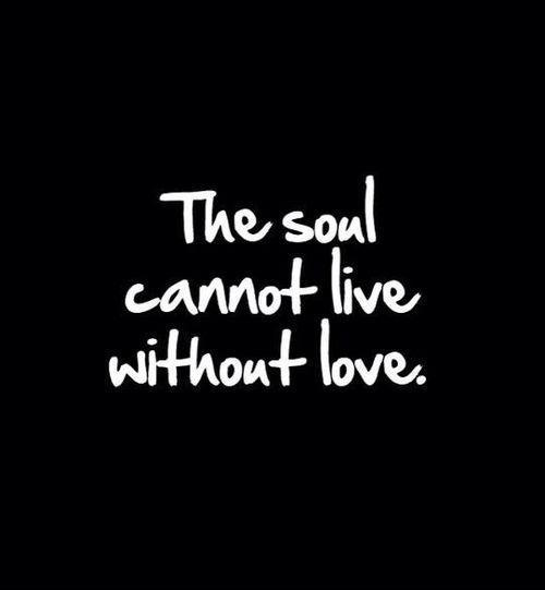 The Soul Cannot Live Without Love Picture Quote #1