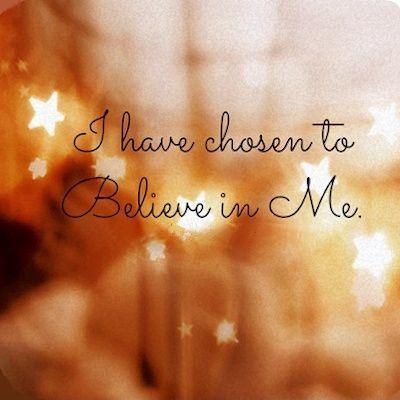 I have chosen to believe in me Picture Quote #1