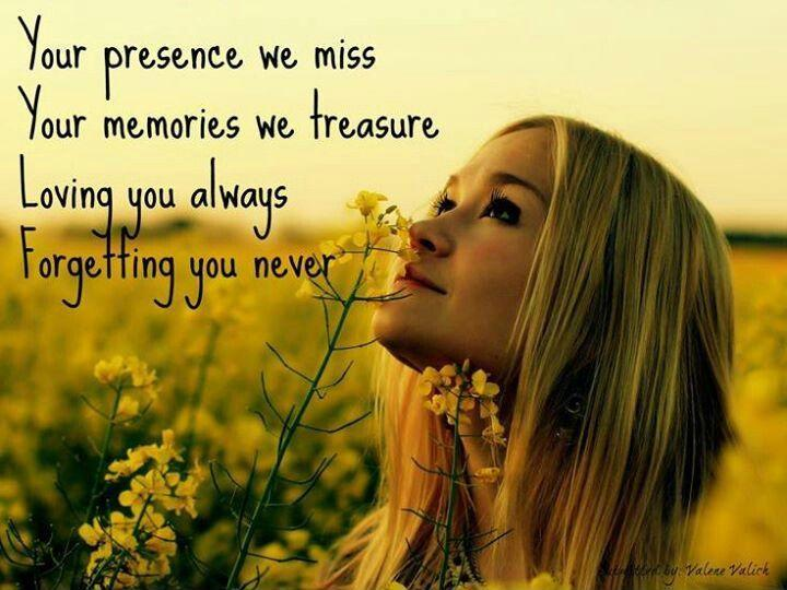 Your presence we miss. Your memory we treasure. Loving you always. Forgetting you never Picture Quote #1