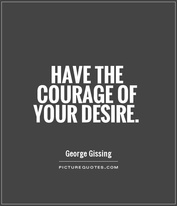 Have the courage of your desire Picture Quote #1