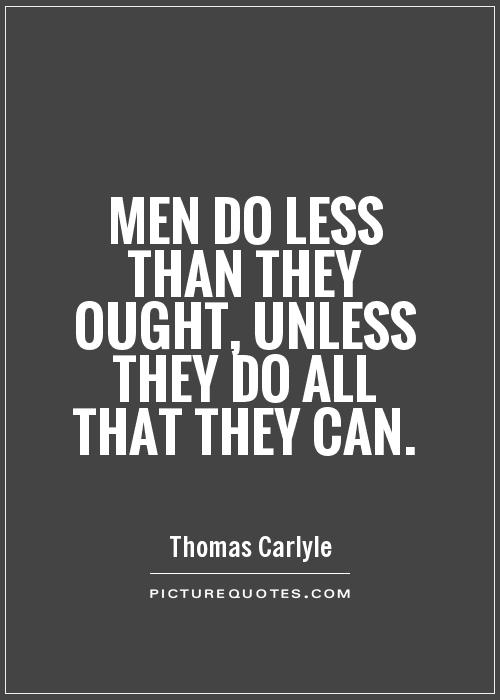 Men do less than they ought, unless they do all that they can Picture Quote #1