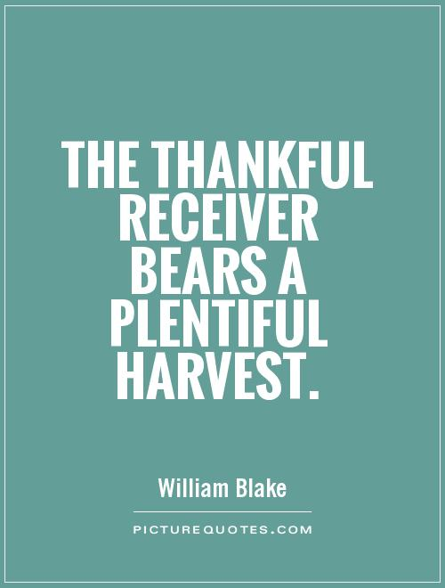 The thankful receiver bears a plentiful harvest Picture Quote #1