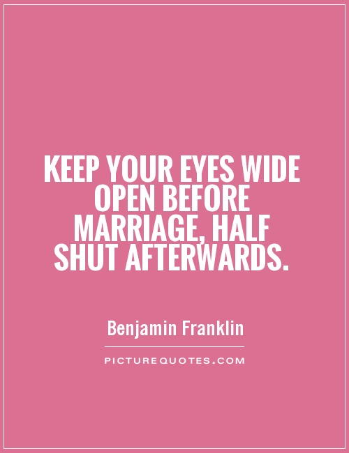 Keep your eyes wide open before marriage, half shut afterwards Picture Quote #1