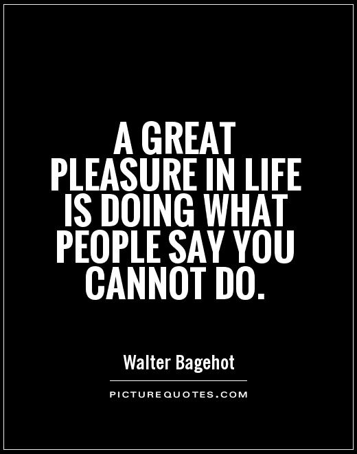 A great pleasure in life is doing what people say you cannot do Picture Quote #1