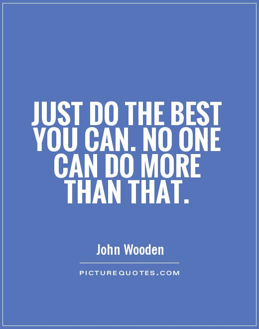 Just do the best you can. No one can do more than that Picture Quote #1