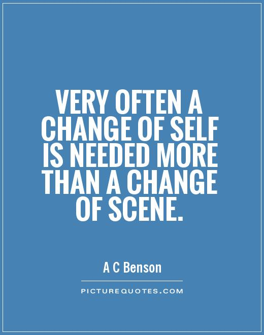 Very often a change of self is needed more than a change of scene Picture Quote #1