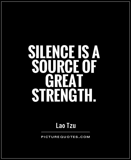 Quotes Strength: Silence Is A Source Of Great Strength