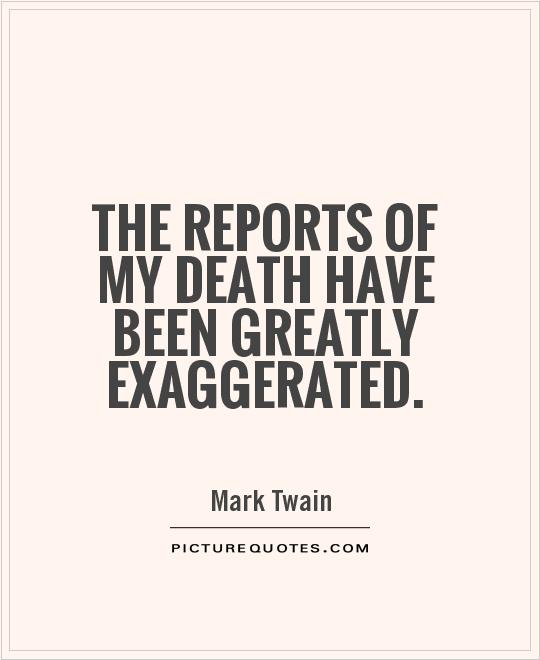 The reports of my death have been greatly exaggerated Picture Quote #1
