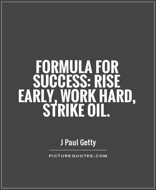 Formula for success: rise early, work hard, strike oil Picture Quote #1