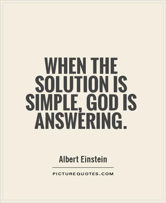 When the solution is simple, God is answering Picture Quote #1