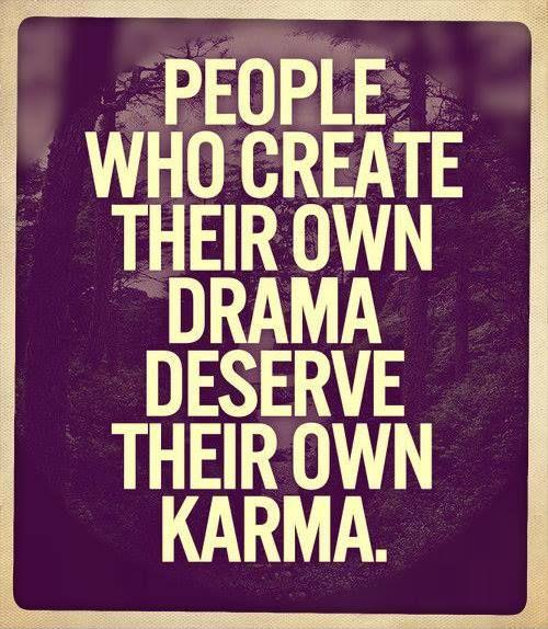 People who create their own drama deserve their won karma Picture Quote #1