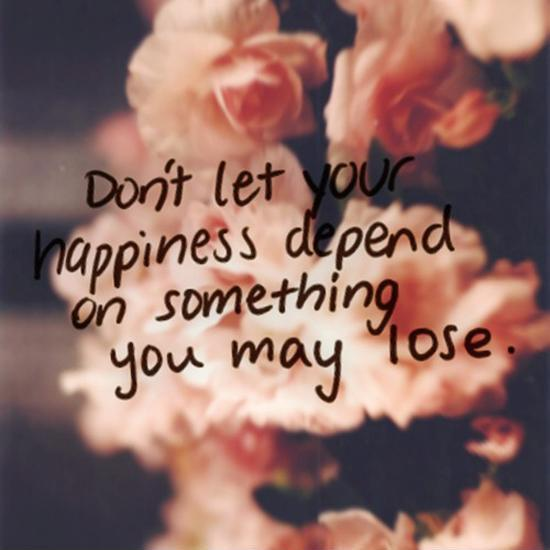 Don't let your happiness depend on something you may lose Picture Quote #2