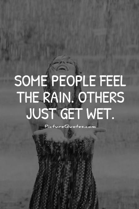 Some people feel the rain. Others just get wet Picture Quote #2