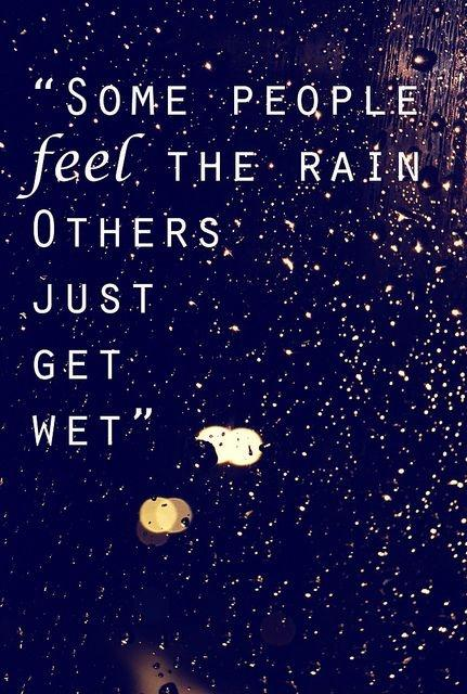Some people feel the rain. Others just get wet Picture Quote #3