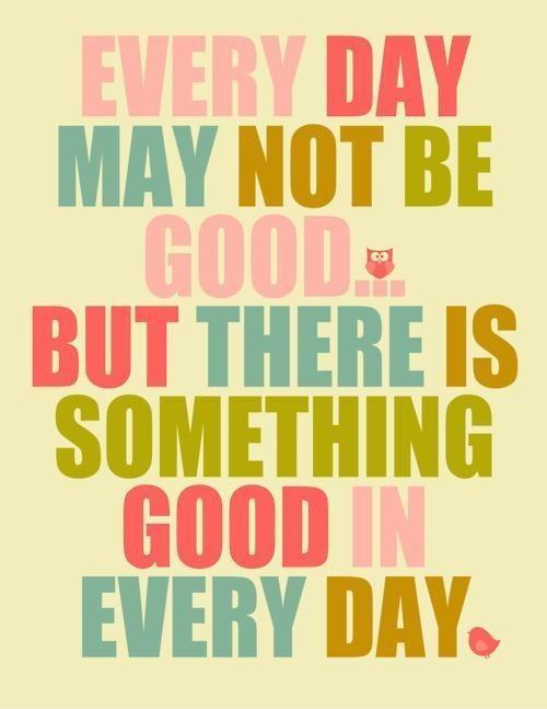 Everyday may not be good, but there is something good in every day Picture Quote #1