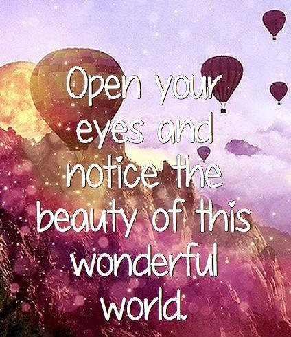 Open your eyes and notice the beauty of this wonderful world Picture Quote #2