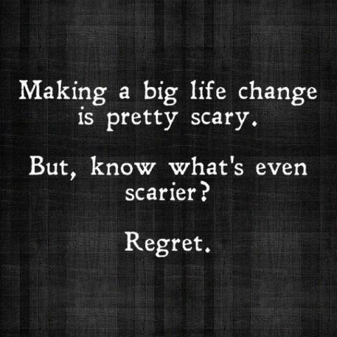 Making a big life change is pretty scary. but you know what's even scarier? Regret Picture Quote #1
