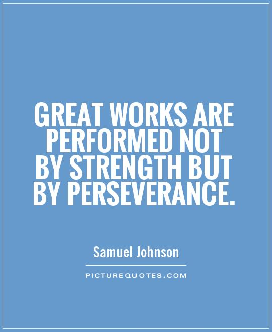 Great works are performed not by strength but by perseverance Picture Quote #1