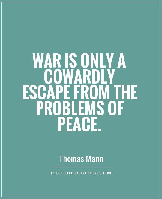 War is only a cowardly escape from the problems of peace Picture Quote #1