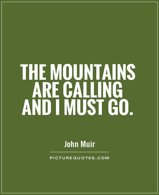 The mountains are calling and I must go Picture Quote #1