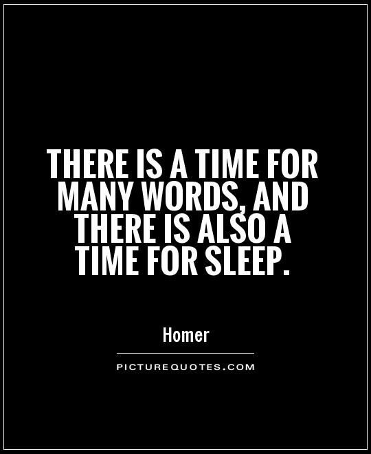 There is a time for many words, and there is also a time for sleep Picture Quote #1