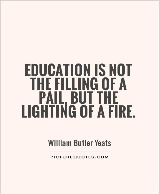 Education is not the filling of a pail, but the lighting of a fire Picture Quote #1