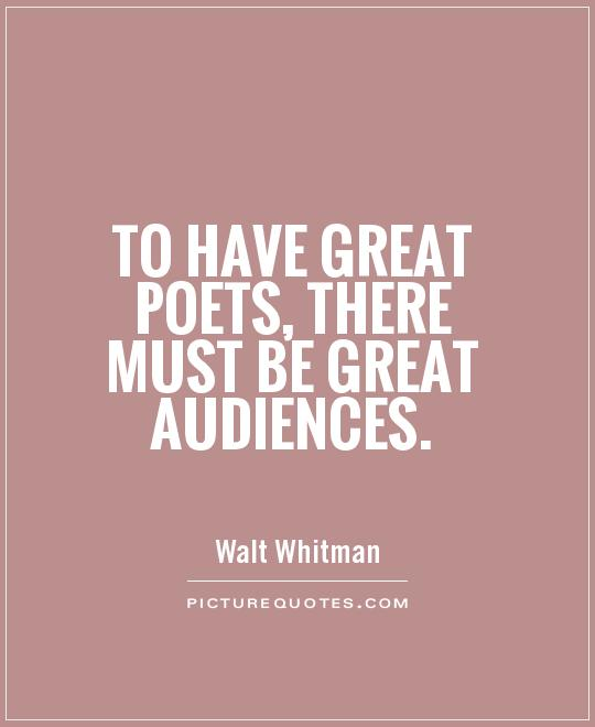 To have great poets, there must be great audiences Picture Quote #1