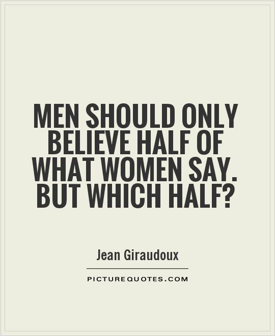 Men should only believe half of what women say. But which half? Picture Quote #1