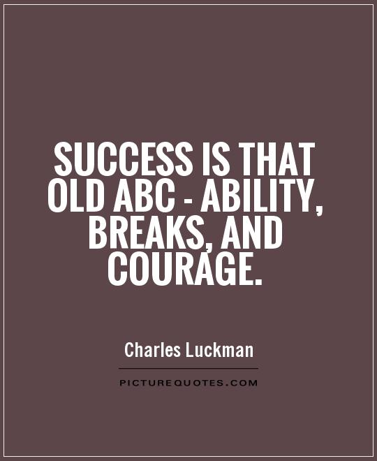 Success is that old ABC - ability, breaks, and courage Picture Quote #1