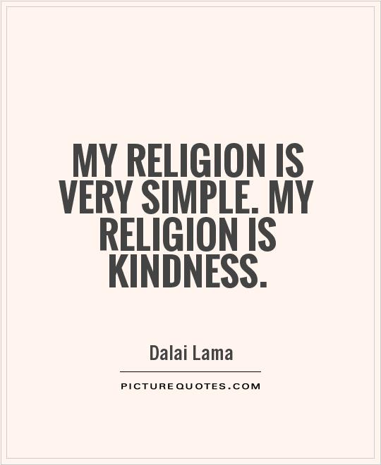 My religion is very simple. My religion is kindness Picture Quote #1