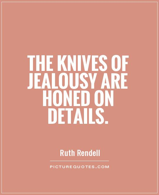 The knives of jealousy are honed on details Picture Quote #1