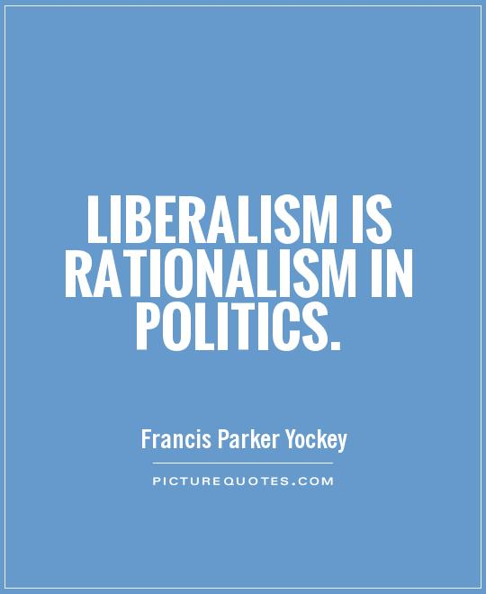 Liberalism is Rationalism in politics Picture Quote #1
