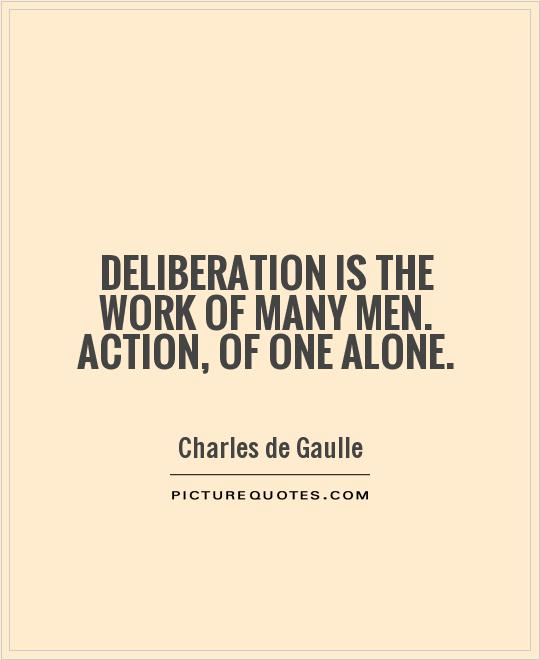 Deliberation is the work of many men. Action, of one alone Picture Quote #1