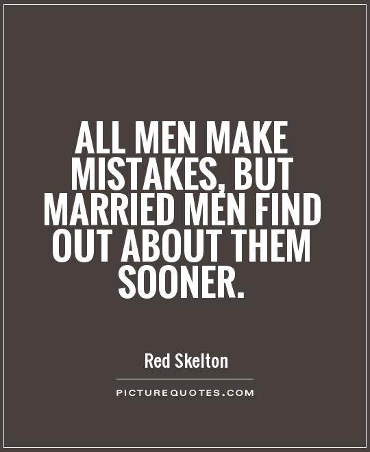 All men make mistakes, but married men find out about them sooner Picture Quote #1