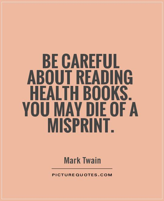 Be careful about reading health books. You may die of a misprint Picture Quote #1
