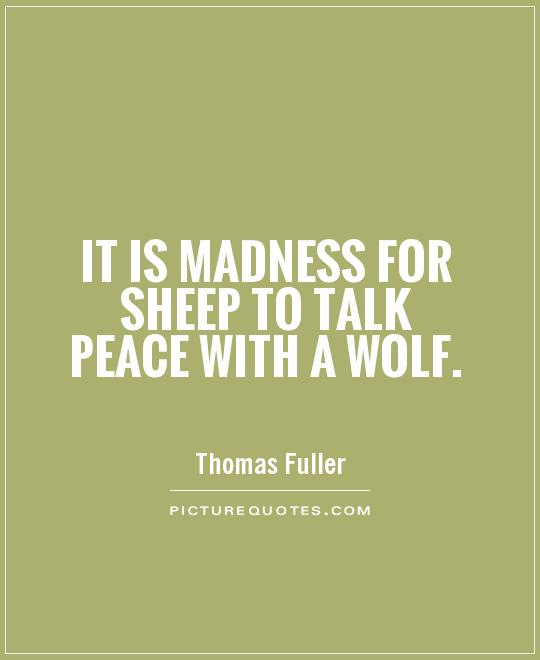 It is madness for sheep to talk peace with a wolf Picture Quote #1