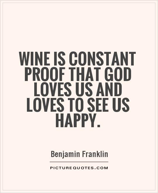 Wine is constant proof that God loves us and loves to see us happy Picture Quote #1