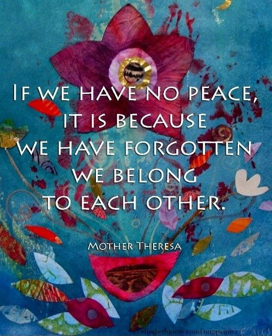 If we have no peace, it is because we have forgotten that we belong to each other Picture Quote #1