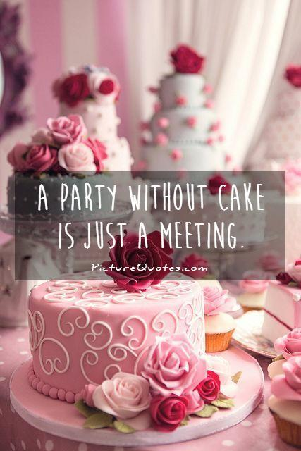 A party without cake is just a meeting Picture Quote #1