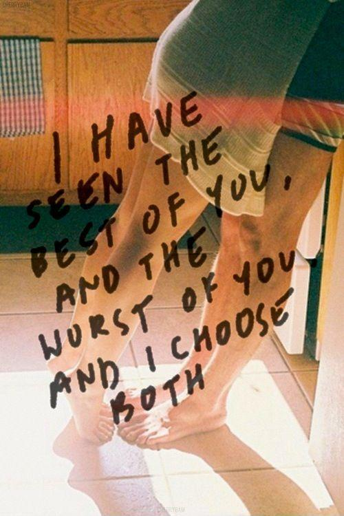 I have seen the best of you and the worst of you, and I choose both Picture Quote #1