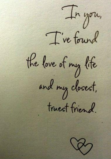 In you, i've found the love of my life and my closest truest friend Picture Quote #1