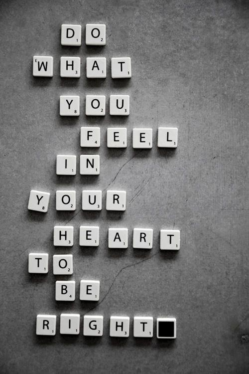 Do what you feel in your heart to be right Picture Quote #1