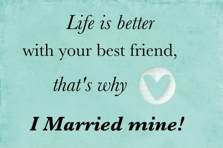 Life is better with your best friend, that's why I married mine Picture Quote #1