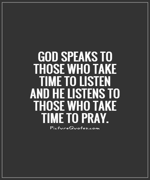 God speaks to those who take time to listen and He listens to those who take time to pray Picture Quote #1